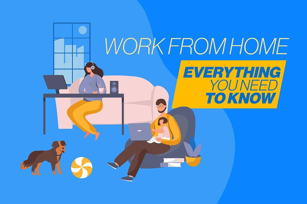 Work from Home: Everything you need to know